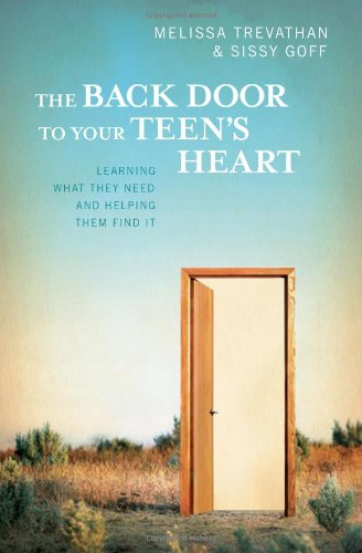 The Back Door to Your Teen's Heart: Learning What They Need and Helping Them Find It