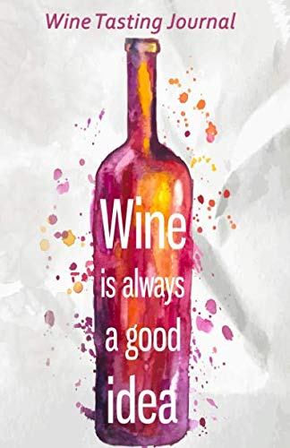 """Wine Tasting Journal: 5.5"""" x 8.5""""   Wine is Always a Good Idea Wine Tasting Notebook and Wine Pairing Guide,  112 Pages, Space for Noting All the Essentials of Each Wine. Ideal for all Wine Lovers by Joy For All Art"""