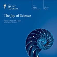 The Joy of Science Lecture by  The Great Courses, Robert M. Hazen Narrated by Professor Robert M. Hazen