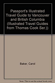 Passport's Illustrated Travel Guide to Vancouver & British Columbia by Thomas Cook 0844290351 Book Cover