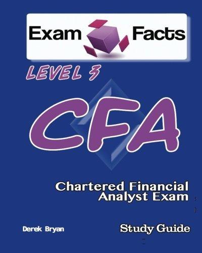 Exam Facts CFA – Chartered Financial Analyst Level 3 Exam Study Guide: CFA Level 3 Exam Prep by Derek Bryan (2013-04-14)