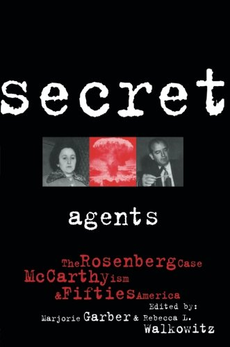 Secret Agents: The Rosenberg Case, McCarthyism And Fifties America (CultureWork: A Book Series From The Center For Literacy And Cultural Studies At Harvard)