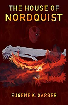 The House of Nordquist: a novel (The Eroica Trilogy Book 3) by [Garber, Eugene K.]