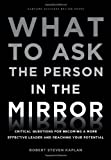 img - for What to Ask the Person in the Mirror: Critical Questions for Becoming a More Effective Leader and Reaching Your Potential by Robert Steven Kaplan (2011-07-19) book / textbook / text book