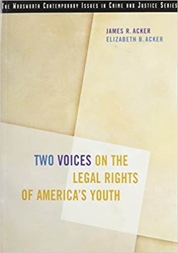 Two Voices on the Legal Rights of America's Youth 1st edition by Acker, James R., Acker, Elizabeth B. (2003)