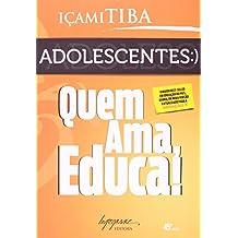 Adolescentes. Quem Ama, Educa!