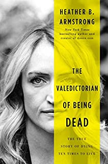 Book Cover: The Valedictorian of Being Dead: The True Story of Dying Ten Times to Live