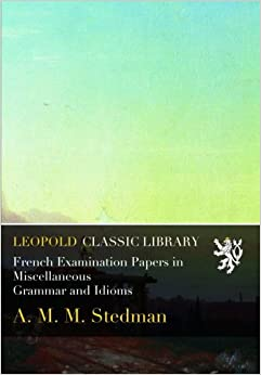 Book French Examination Papers in Miscellaneous Grammar and Idioms