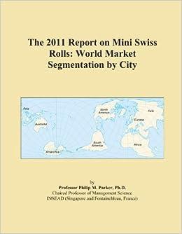The 2011 Report on Mini Swiss Rolls: World Market Segmentation by City