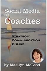 Social Media for Coaches: Strategic Communication Online Kindle Edition