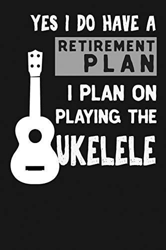 Yes I Do Have A Retirement Plan I Plan On Playing The Ukulele: Novelty Blank Notebook Journal Gift Not Only Journals