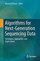 Algorithms for Next-Generation Sequencing Data: Techniques, Approaches, and Applications Front Cover