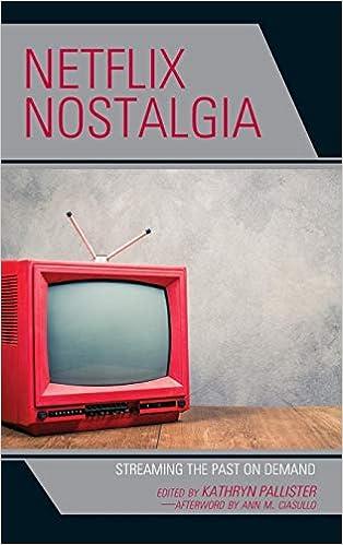 Netflix Nostalgia: Streaming the Past on Demand: Ann M  Ciasullo