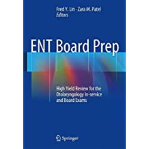 ENT Board Prep: High Yield Review for the Otolaryngology In-service and Board Exams