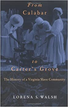 Book From Calabar to Carter's Grove: The History of a Virginia Slave Community (Colonial Williamsburg Studies in Chesapeake History and Culture Series) by Lorena S. Walsh (1997-01-01)