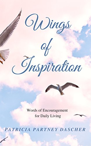 wings of inspiration words of encouragement for daily living by partney dascher patricia