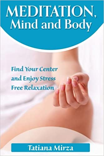 Book Meditation, Mind and Body: Find Your Center and Enjoy Stress-Free Relaxation