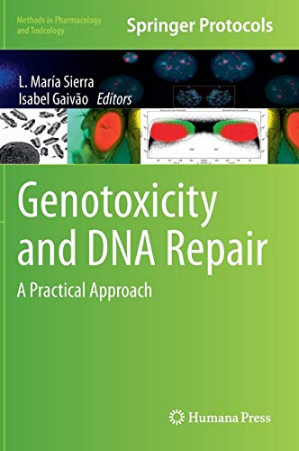 Genotoxicity and DNA Repair: A Practical Approach (Methods in Pharmacology and Toxicology) ()