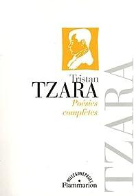Poésies complètes par Tristan Tzara