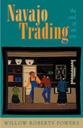 Navajo Trading: The End of an Era (Willow Arbor)