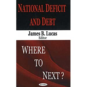 National Deficit And Debt: Where to Next? James B. Lucas