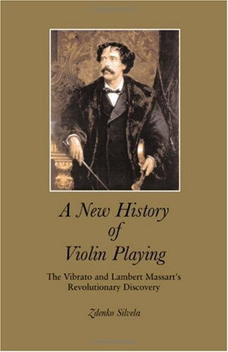 A New History of Violin Playing: The Vibrato and Lambert Massart's Revolutionary Discovery by Zdenko Silvela (2001-08-01)