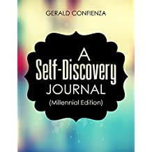 Self Discovery Journal for Teens and Young Adults (Millennials): 200 Questions and Writing Prompts to Find Yourself and the Things You Want to Do in Life