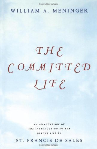 Download Committed Life: An Adaptation of The Introduction to the Devout Life by St. Francis de Sales [Paperback] [2000] (Author) William Meninger pdf