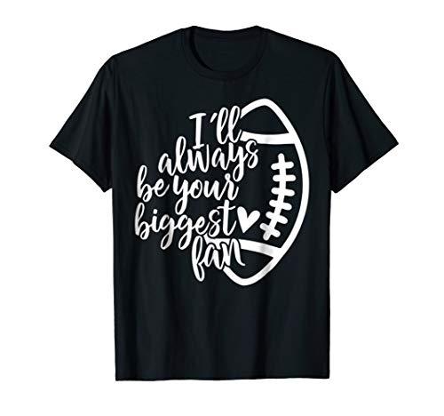 I Will Always be Your Biggest Fan Football Mom TShirt