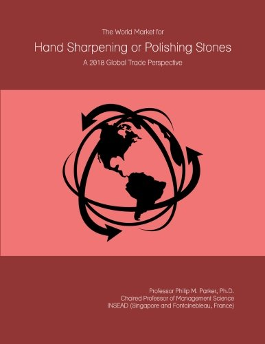 Price comparison product image The World Market for Hand Sharpening or Polishing Stones: A 2018 Global Trade Perspective