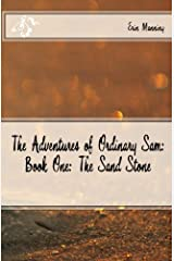 The Adventures of Ordinary Sam: Book One: The Sand Stone (Volume 1) Paperback