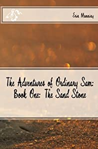 The Adventures of Ordinary Sam: Book One: The Sand Stone (Volume 1)