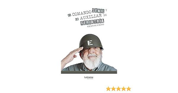 El comando senil y la auxiliar de geriatría: 1 Novela: Amazon ...