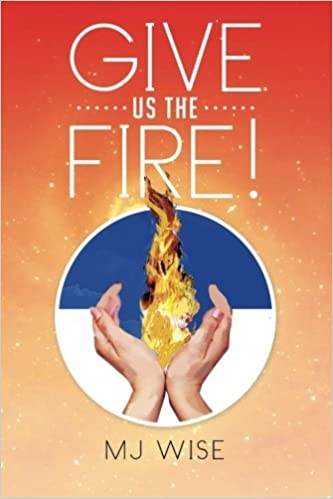 Book Give Us the Fire! by M. J. Wise (2014-08-08)