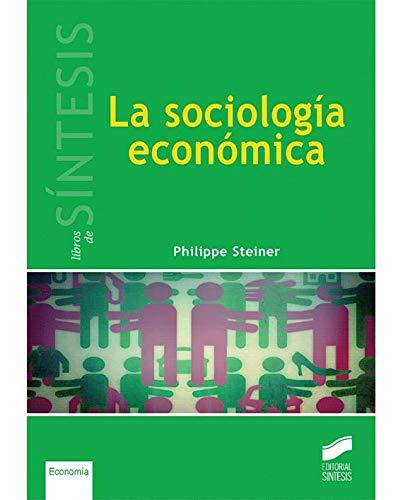 La sociología económica (Libros de Síntesis): Amazon.es: Steiner, Philippe, Fernández-Cid Enríquez, Matilde: Libros