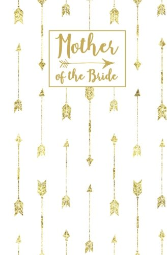 Mother of the Bride: White Gold Arrow Blank Journal, Wedding Planning Notebook, 110 Lined Pages, 5.25 x 8, Stylish Journal for Bride Family, Ideal for ... Bridal Party Gifts (Gold Weddings) (Volume 5) by Blank Wedding Planners