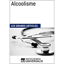 Alcoolisme (Les Grands Articles d'Universalis) (French Edition)