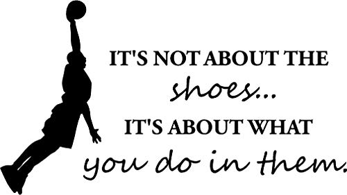 Ideogram Designs It's not About The Shoes It's About What You do in Them Inspirational Motivational Basketball Quote Art Saying Lettering Stencil Sticker Wall Decoration Art