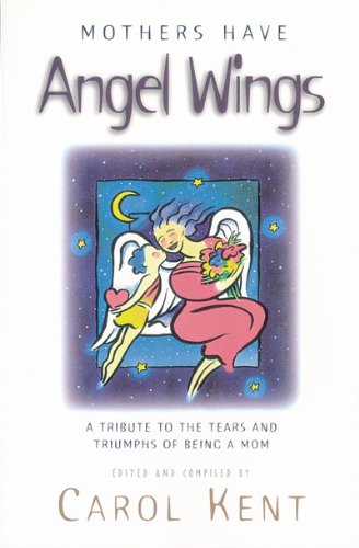 Mothers Have Angel Wings: A Tribute to the Tears and Triumphs of Being a (Free Angel Wings)