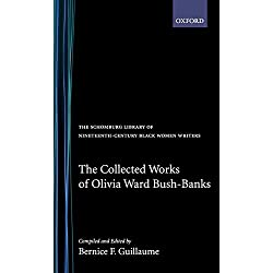 The Collected Works of Olivia Ward Bush-Banks (The Schomburg Library of Nineteenth-Century Black Women Writers)
