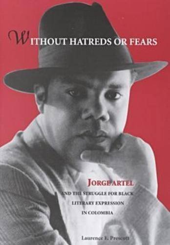 Without Hatreds or Fears: Jorge Artel and the Struggle for Black Literary Expression in Columbia (African American Life Series) by Laurence Prescott (2000-06-01)