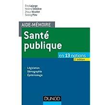 Aide-mémoire - Santé publique - 2e éd. : En 13 notions - Législation, Démographie, Épidémiologie (Santé Social) (French Edition)