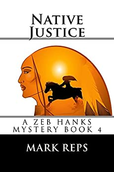 NATIVE JUSTICE (ZEB HANKS: SMALL TOWN SHERIFF BIG TIME TROUBLE Book 4) by [Reps, Mark]