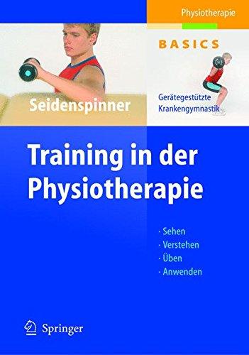 Training in der Physiotherapie. Gerätegestützte Krankengymnastik - Sehen - Verstehen - Üben - Anwenden (Physiotherapie Basics)