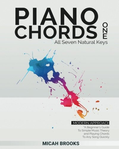Piano Chords One: A Beginner's Guide To Simple Music Theory and Playing Chords To Any Song Quickly (Piano Authority Series) (Volume 1)