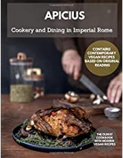 COOKERY AND DINING IN IMPERIAL ROME Apicius: The Oldest Cookbook