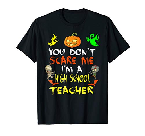 Don't Scare Me I'm A High School Teacher Halloween T-Shirt