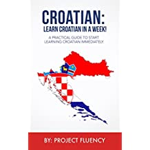Croatian: Learn Croatian in a Week! Start Speaking Basic Croatian in Less Than 24 Hours: The Ultimate Crash Course for Croatian Language Beginners. (Croatian, Learn Croatian,Croatian language)