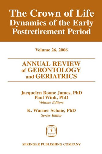 annual-review-of-gerontology-and-geriatrics-volume-26-2006-the-crown-of-life-dynamics-of-the-early-p