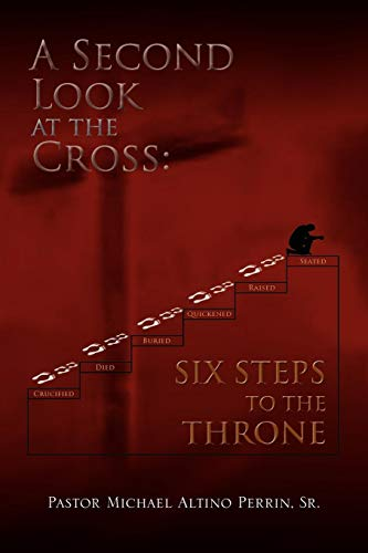 A Second Look at the Cross: Six Steps to the Throne: Six Steps to the Throne